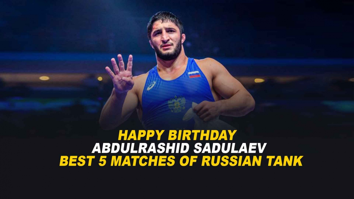 Happy Birthday Abdulrashid Sadulaev – Best 5 matches of Russian Tank